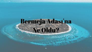 Bermeja Adası – Meksika Körfezi'nde Ortadan Bir Anda Kaybolan Ada