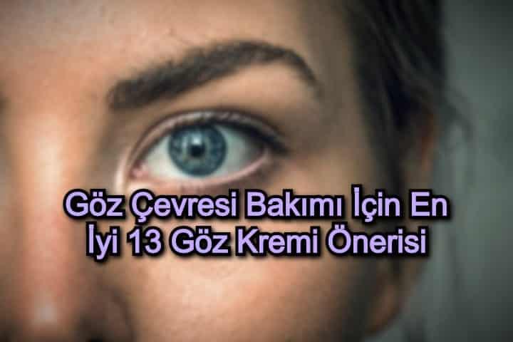 Göz Çevresi Bakımı İçin En İyi 13 Göz Kremi Önerisi