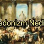 Hedonizm Nedir?