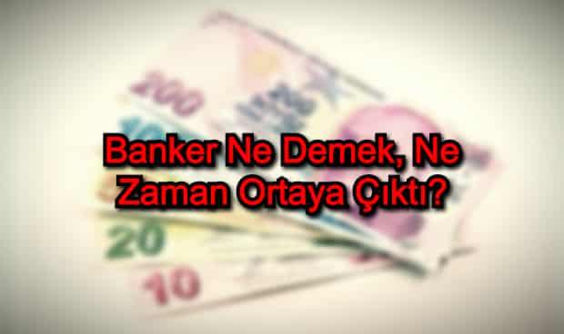 Banker Ne Demek, Ne Zaman Ortaya Çıktı?