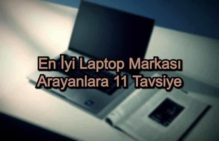 En İyi Laptop Markası – 2020 Güncel – Kaliteli Laptop Firması Arayanlara 11 Tavsiye