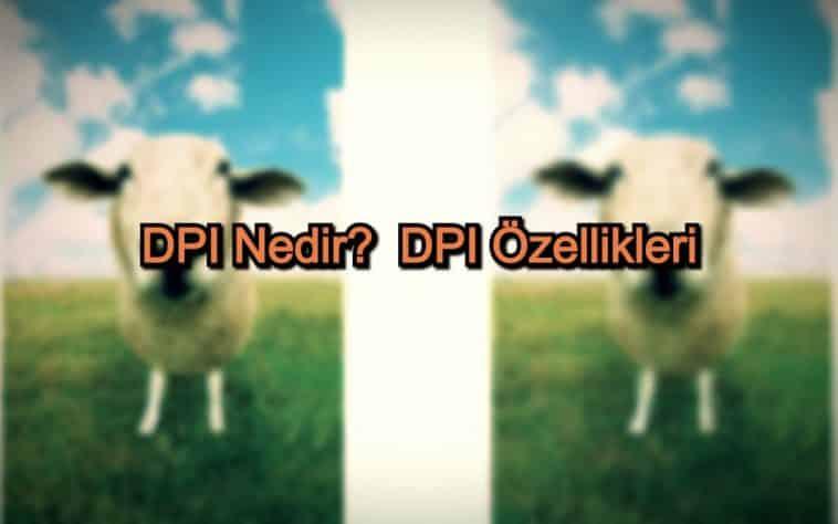 DPI Nedir? – DPI Özellikleri