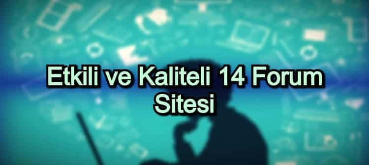Forum Siteleri – 2020 Güncel – Etkili ve Kaliteli 14 Forum Sitesi