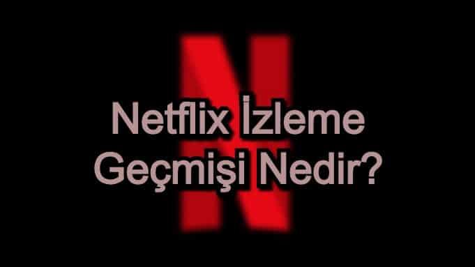Netflix İzleme Geçmişi Nedir?