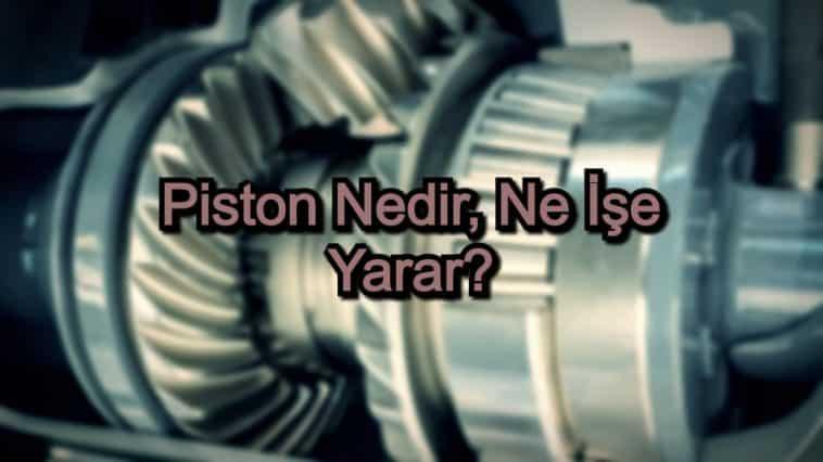 Piston Nedir, Ne İşe Yarar?