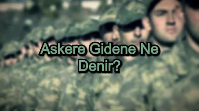 Askere Gidene Ne Denir?