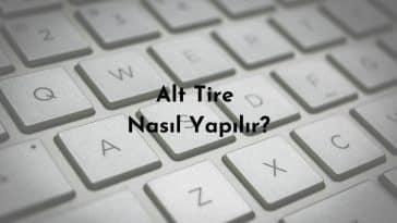 Alt Tire Nasıl Yapılır? – Bilgisayar Klavye Kısayolları Full Liste