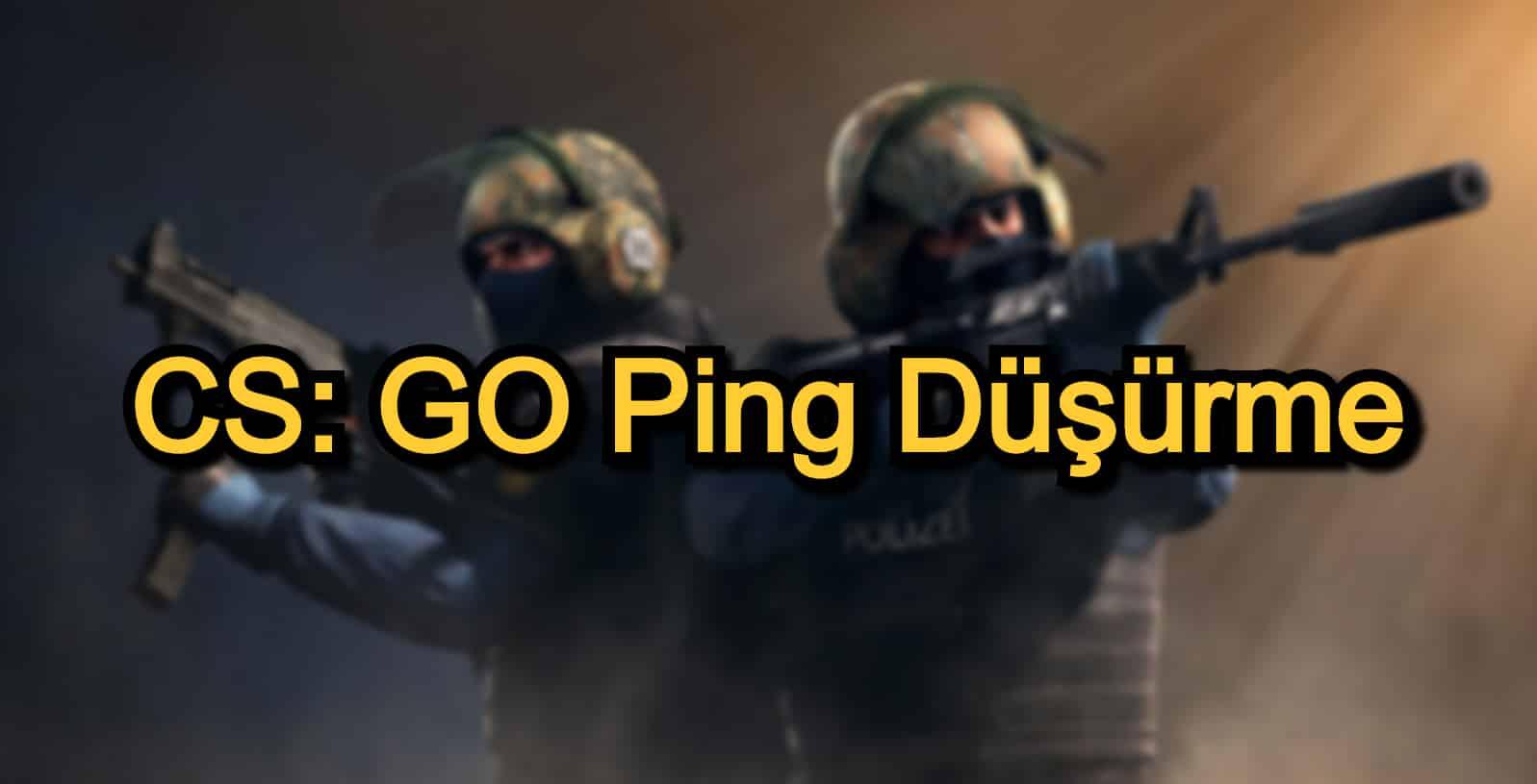 CS: GO Ping Düşürme Nedir? – CS: GO Ping Düşürme Yöntemleri
