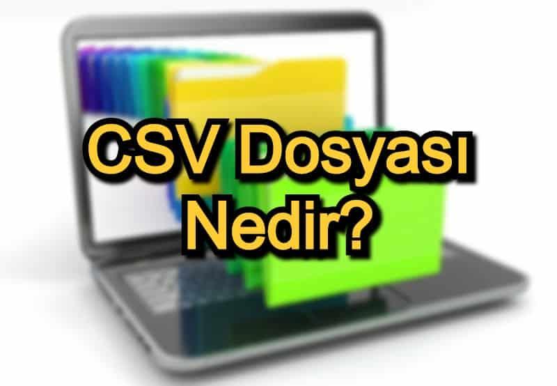 CSV Dosyası Nedir? – CSV Dosyası Özellikleri ve Kullanımı